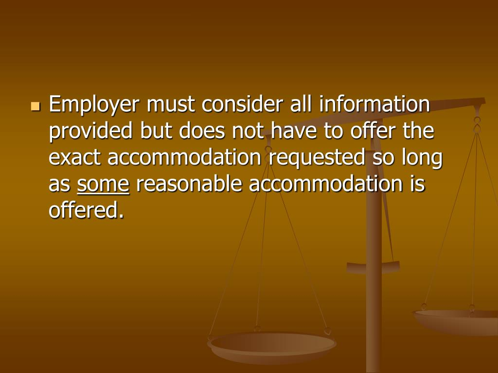 Employer must consider all information provided but does not have to offer the exact accommodation requested so long as