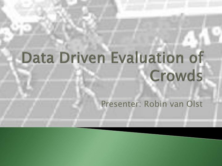 Data driven evaluation of crowds