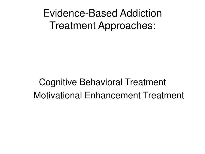 Evidence based addiction treatment approaches