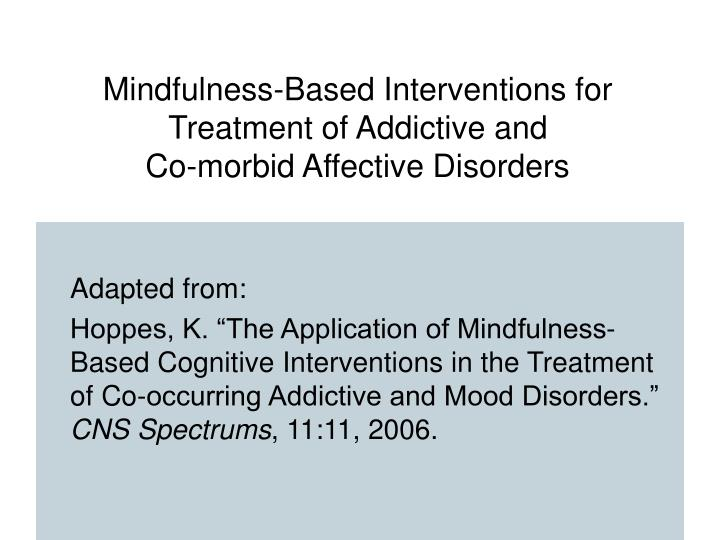 Mindfulness based interventions for treatment of addictive and co morbid affective disorders