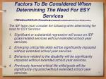 factors to be considered when determining the need for esy services