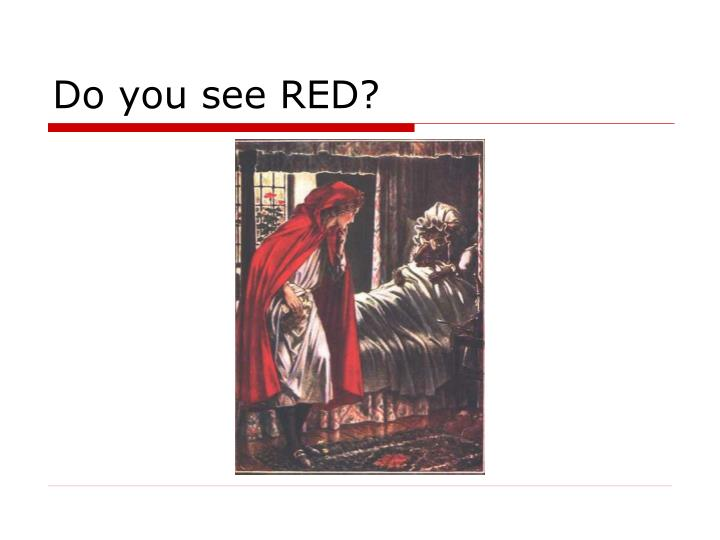 Do you see RED?
