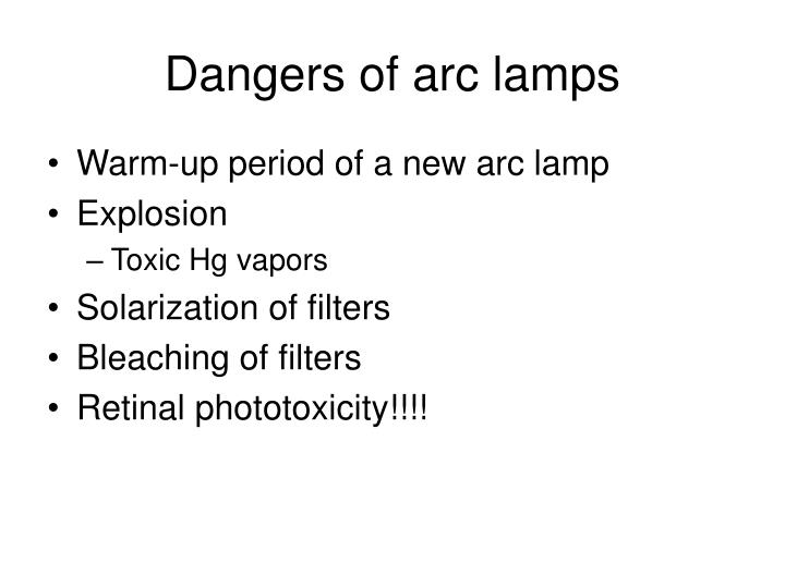 Dangers of arc lamps