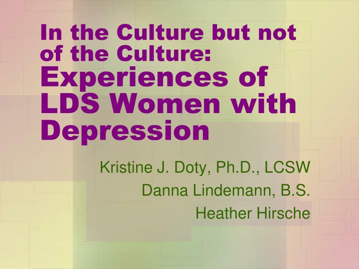 In the culture but not of the culture experiences of lds women with depression