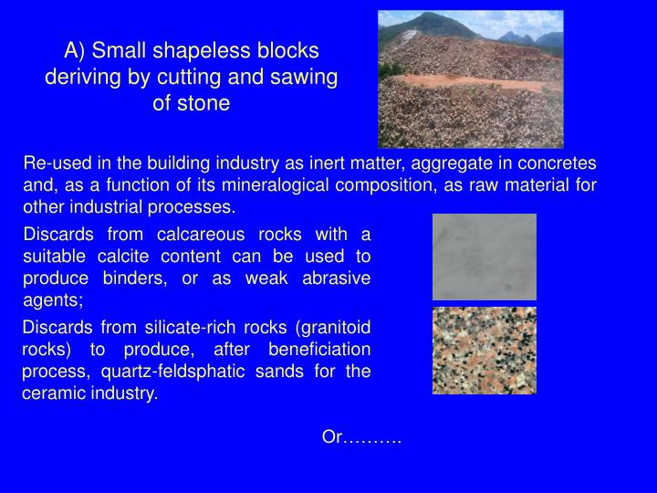 A) Small shapeless blocks deriving by cutting and sawing of stone