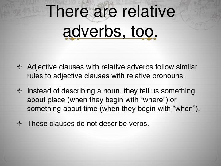There are relative adverbs, too.