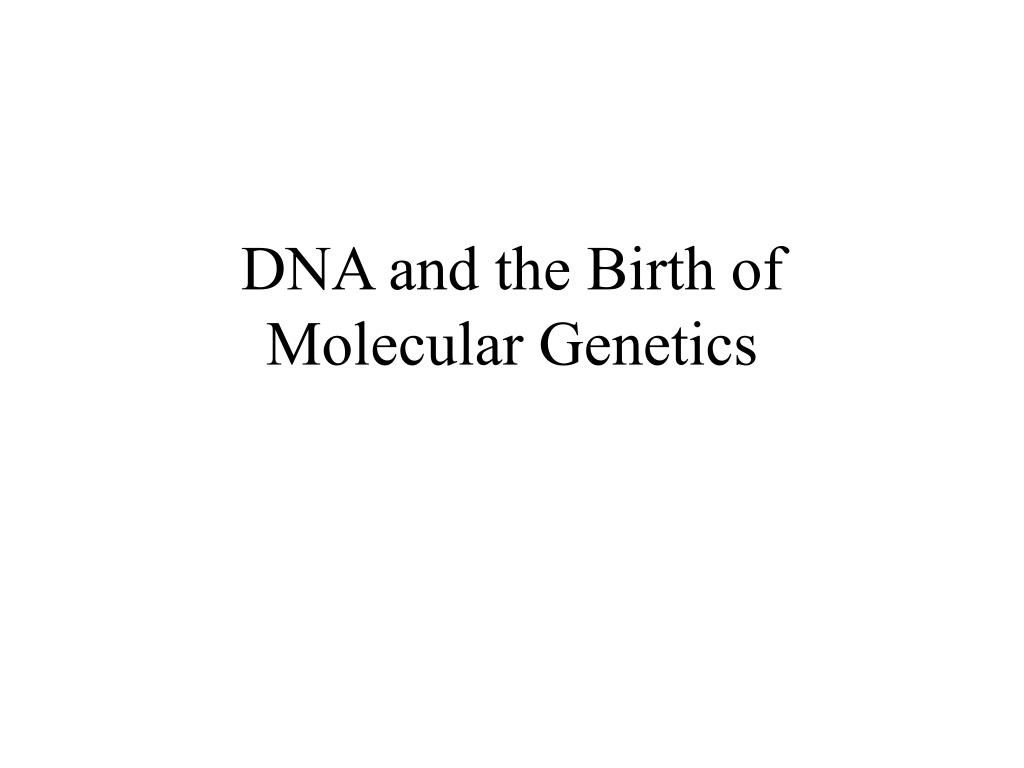 DNA and the Birth of