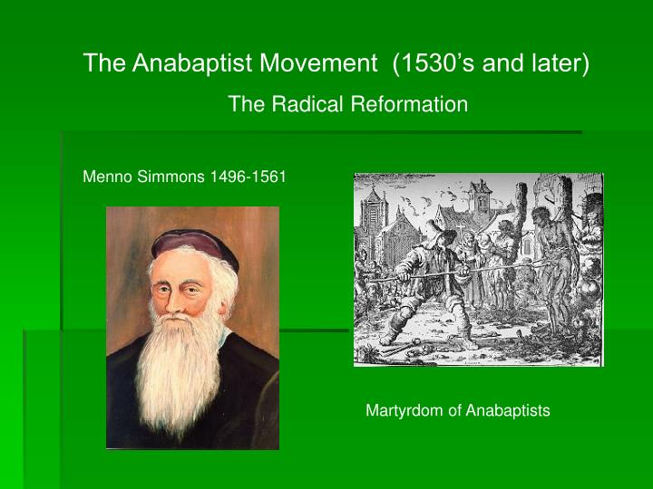 The Anabaptist Movement  (1530's and later)