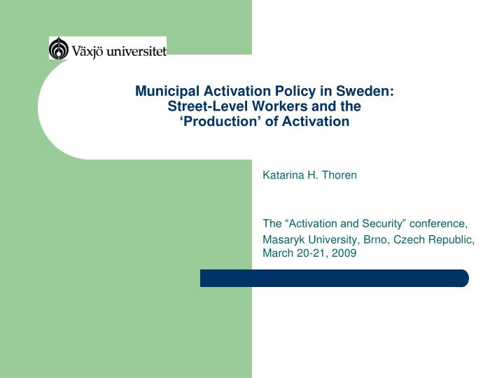 Municipal activation policy in sweden street level workers and the production of activation