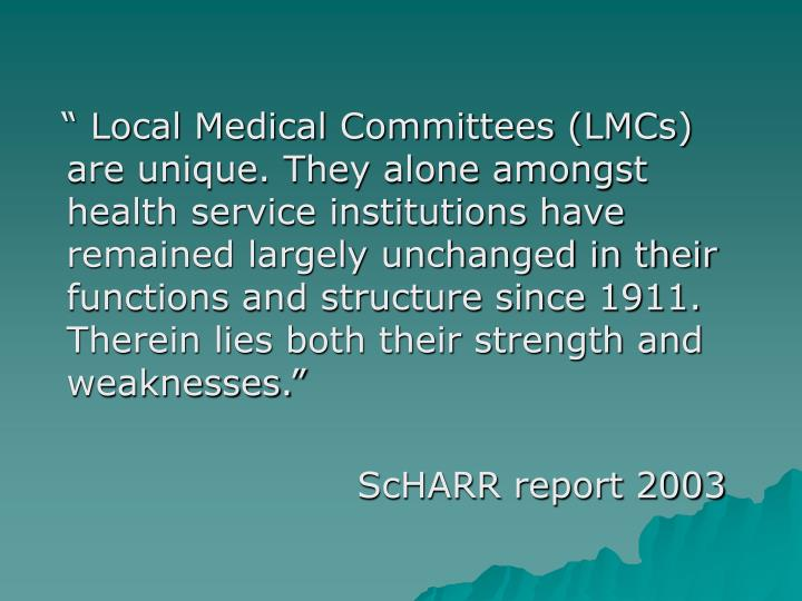 """"""" Local Medical Committees (LMCs) are unique. They alone amongst health service institutions hav..."""