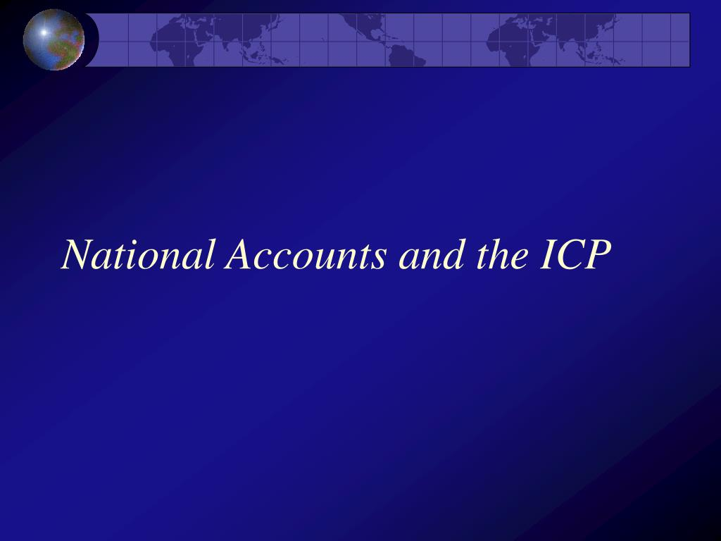 National Accounts and the ICP