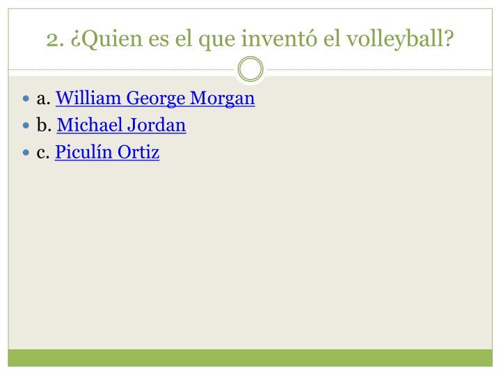 2. ¿Quien es el que inventó el volleyball?
