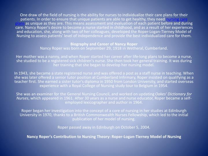 nursing care plan essay using roper logan tierney model sample The aim of this essay is to demonstrate the assessment process of a patient using the roper logan and tierney (rlt) model of nursing framework and to show how the nursing process works alongside this model.