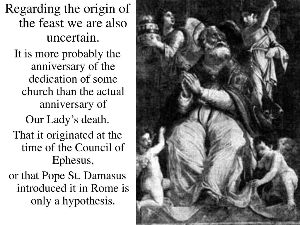 Regarding the origin of the feast we are also uncertain.