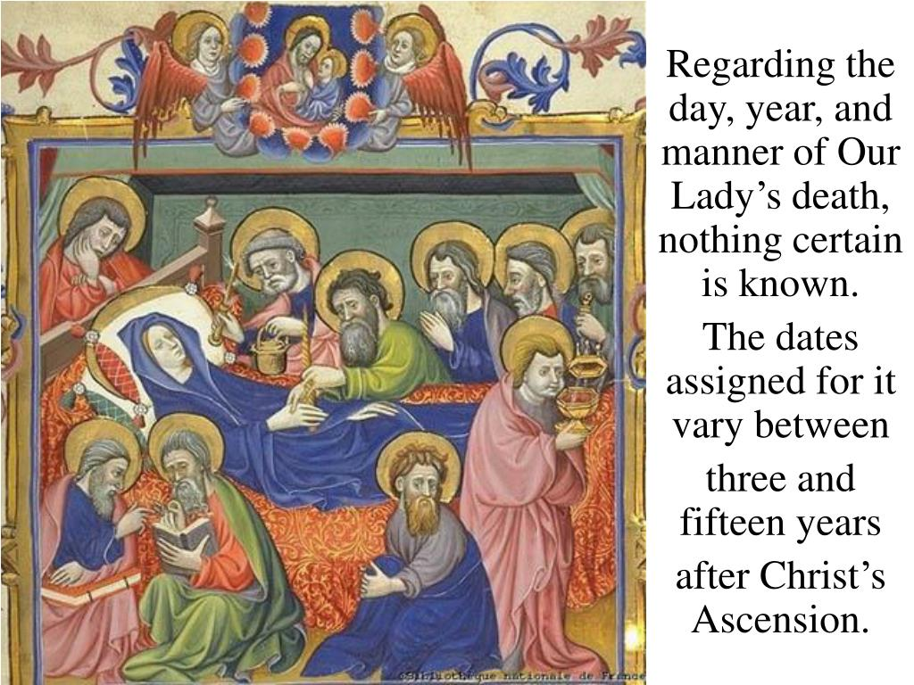 Regarding the day, year, and manner of Our Lady's death, nothing certain is known.