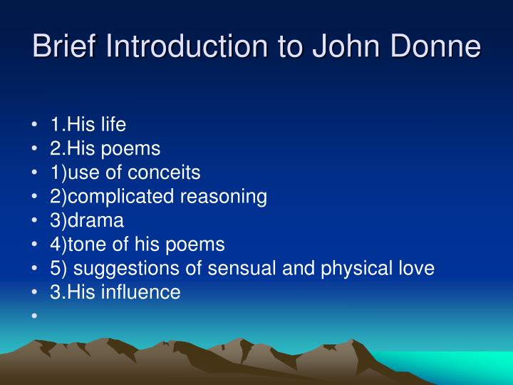 an introduction to the life of john donne Death in the life of john donne professor choi jae hun 2006-12-07 ma english literature 2006201044 yoon hyeon jeong contents introduction 2 i death of his family members 3.