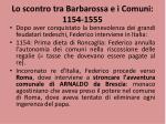 lo scontro tra barbarossa e i comuni 1154 1555