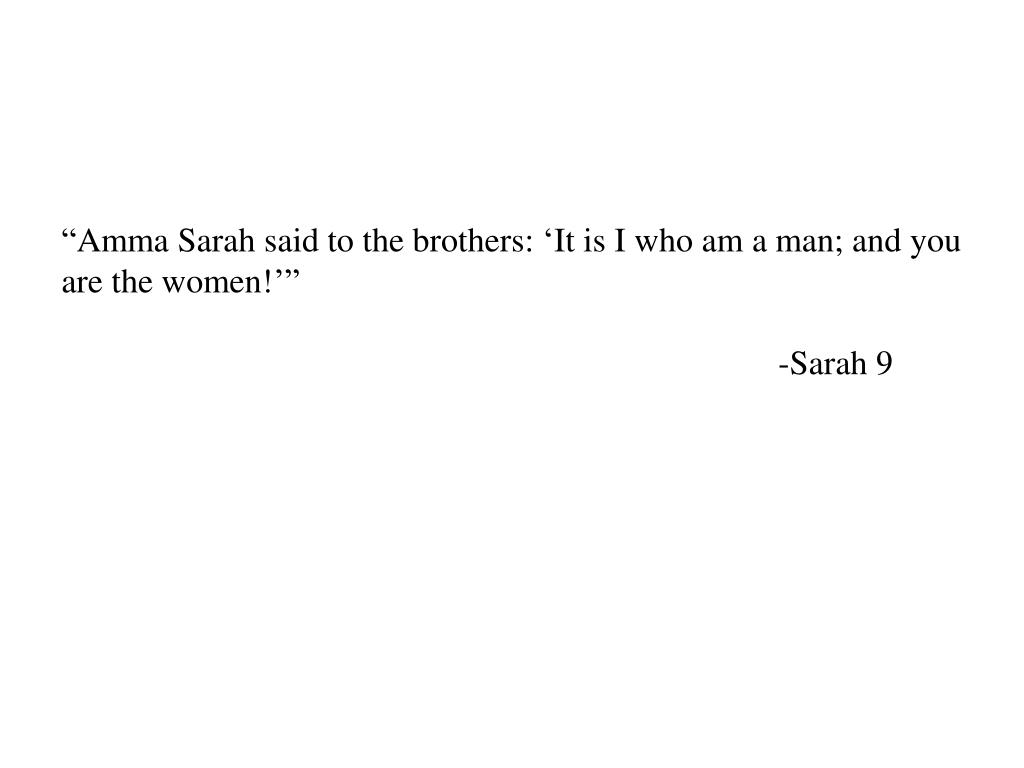 """Amma Sarah said to the brothers: 'It is I who am a man; and you are the women!'"""