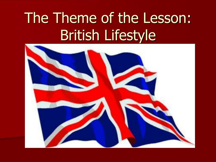 The theme of the lesson british lifestyle