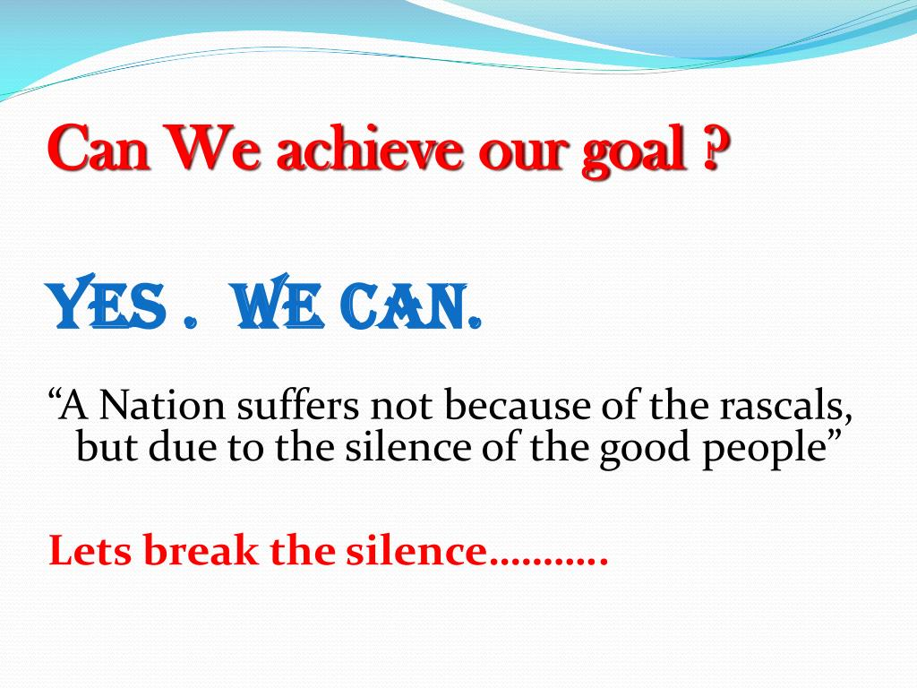 Can We achieve our goal ?