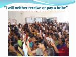 i will neither receive or pay a bribe