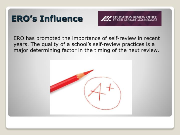 ERO has promoted the importance of self-review in recent years. The quality of a school