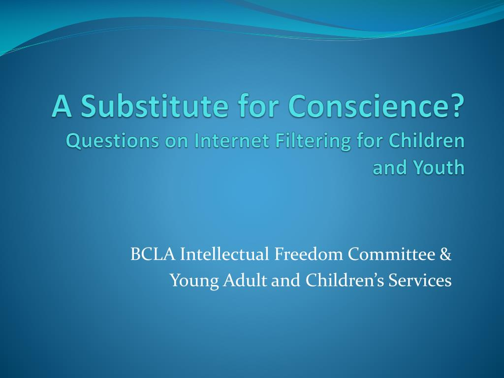 a substitute for conscience questions on internet filtering for children and youth l.