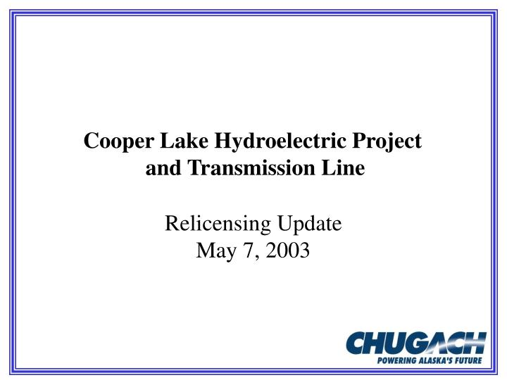 Cooper Lake Hydroelectric Project