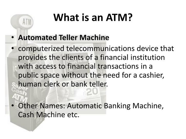 automated teller machine advantages and disadvantages In the united states, there are approximately 400,000 automatic (or automated) teller machines, also known as atms the atm was perfected by luther george.
