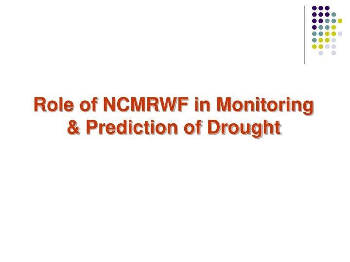 Role of NCMRWF in Monitoring & Prediction of Drought