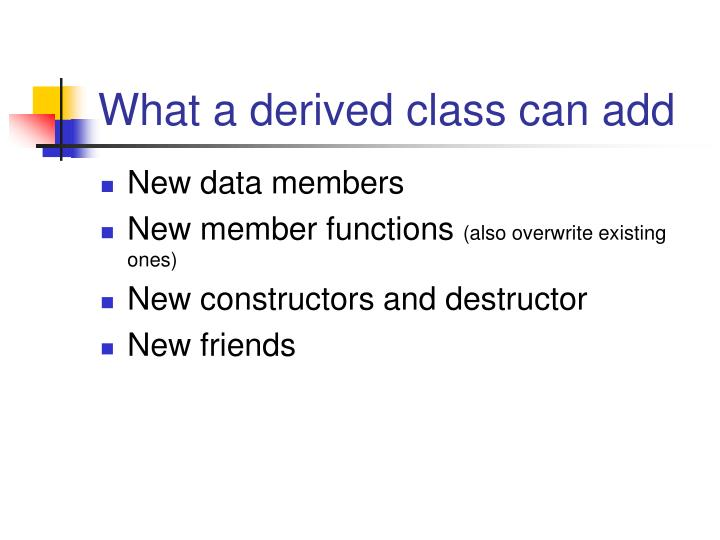 What a derived class can add