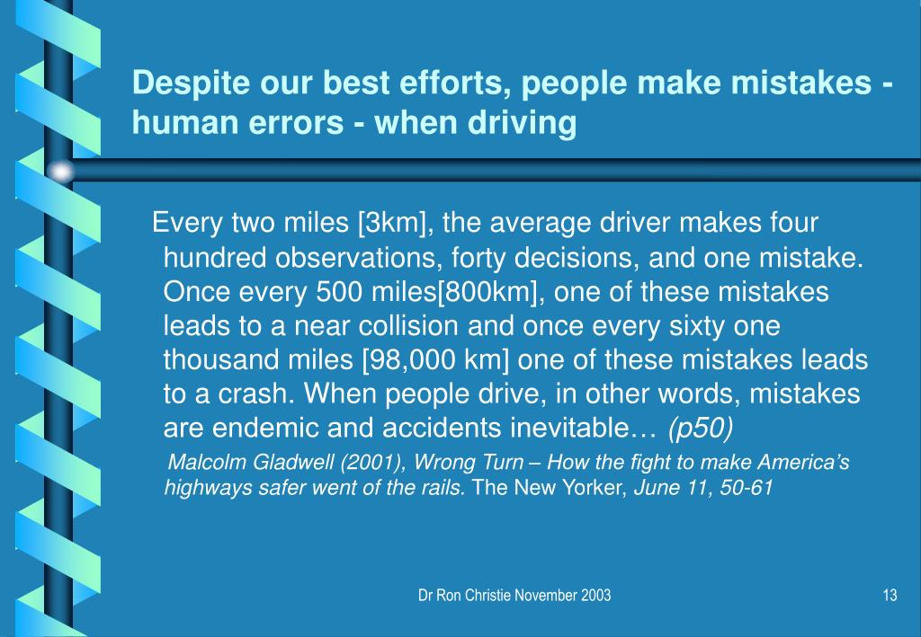 Despite our best efforts, people make mistakes - human errors - when driving