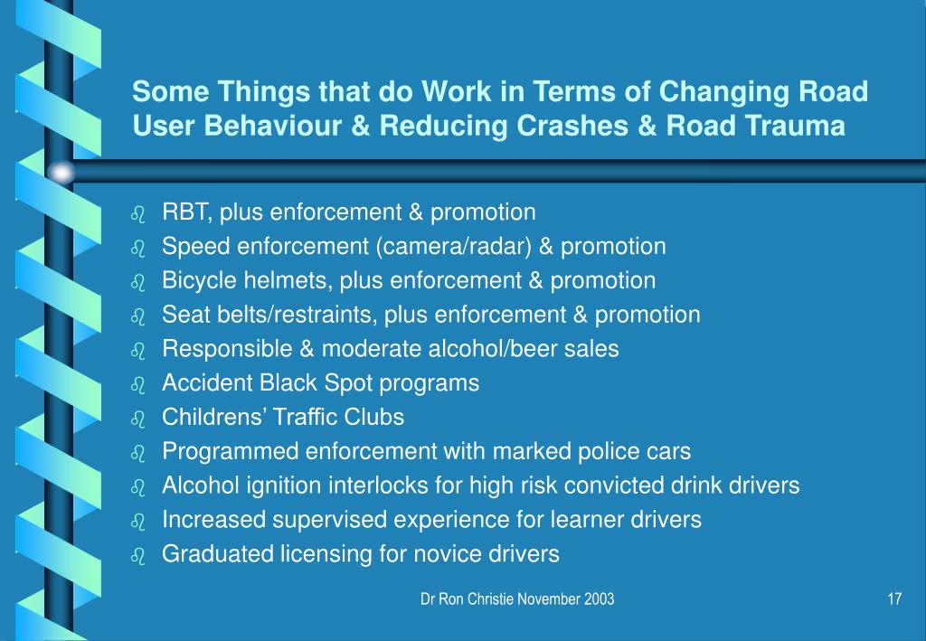 Some Things that do Work in Terms of Changing Road User Behaviour & Reducing Crashes & Road Trauma