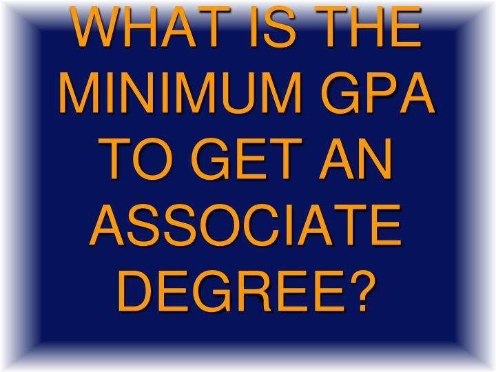 What is the minimum GPA to get an associate degree?