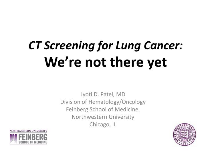 ct screening for lung cancer we re not there yet n.