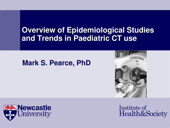 overview of epidemiological studies and trends in paediatric ct use n.