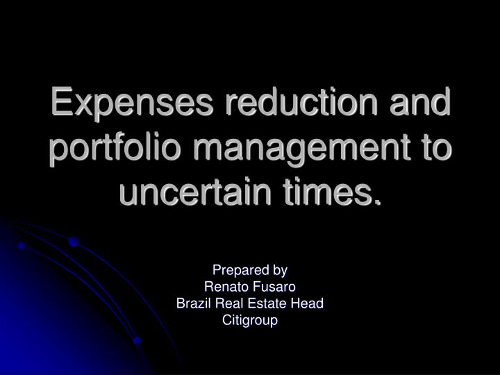 Expenses reduction and portfolio management to uncertain times