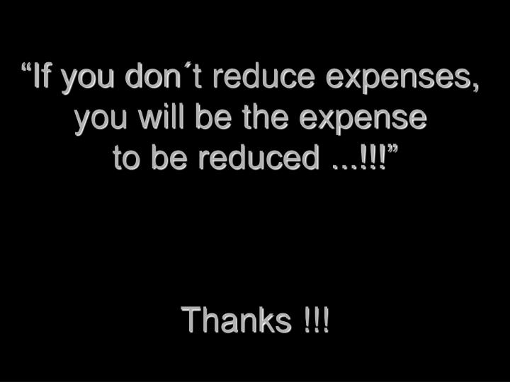 """""""If you don´t reduce expenses,"""