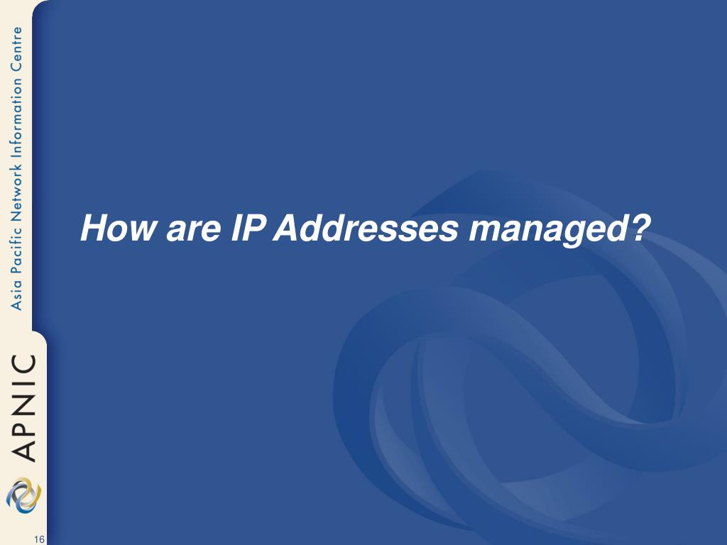How are IP Addresses managed?