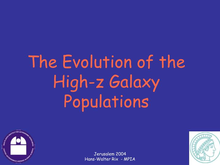 the evolution of the high z galaxy populations n.