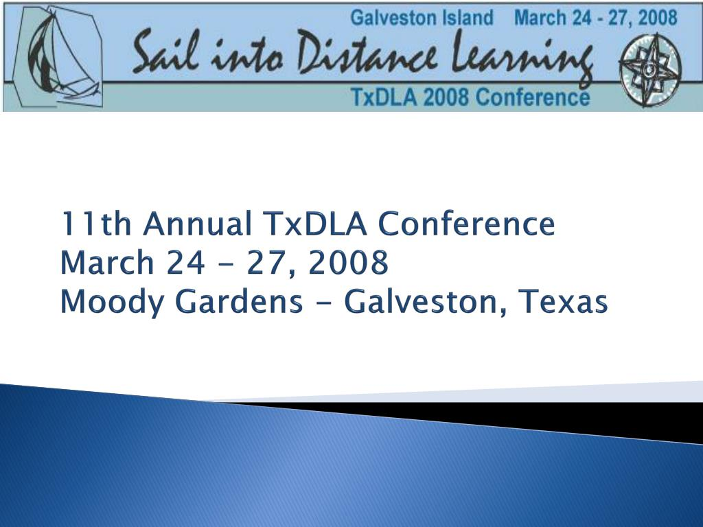 11th annual txdla conference march 24 27 2008 moody gardens galveston texas l.
