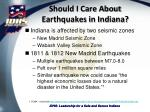 should i care about earthquakes in indiana