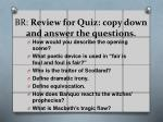 br review for quiz copy down and answer the questions