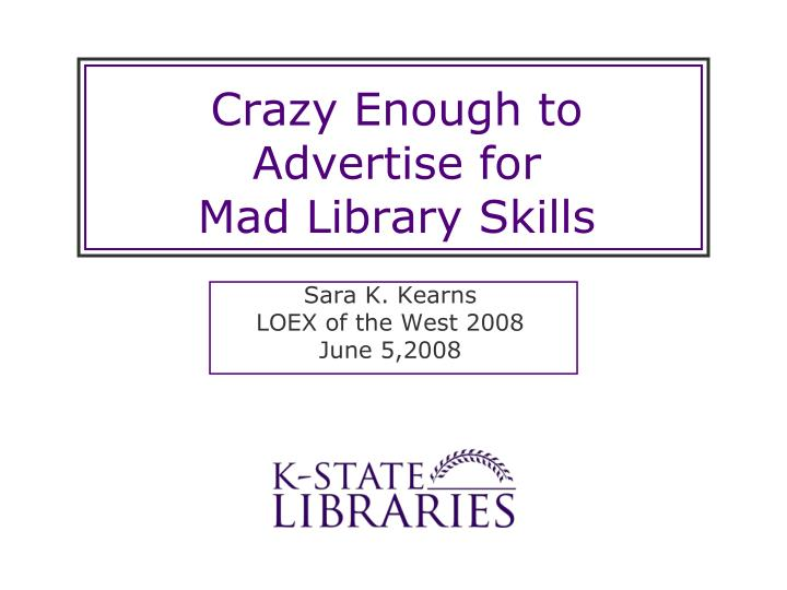 crazy enough to advertise for mad library skills n.