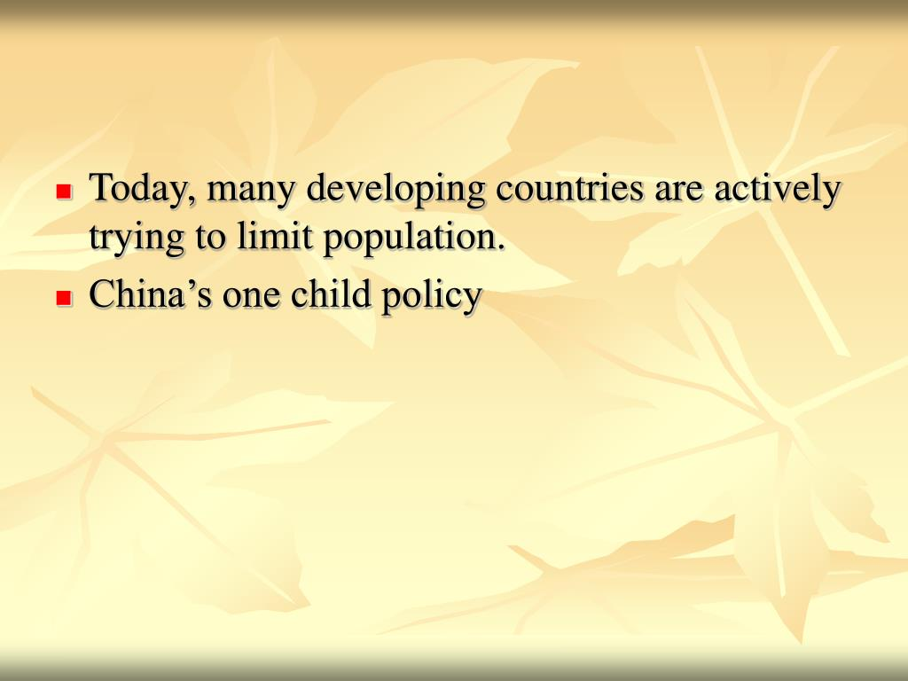 Today, many developing countries are actively trying to limit population.