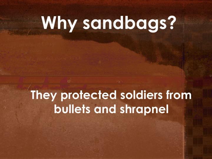 Why sandbags?
