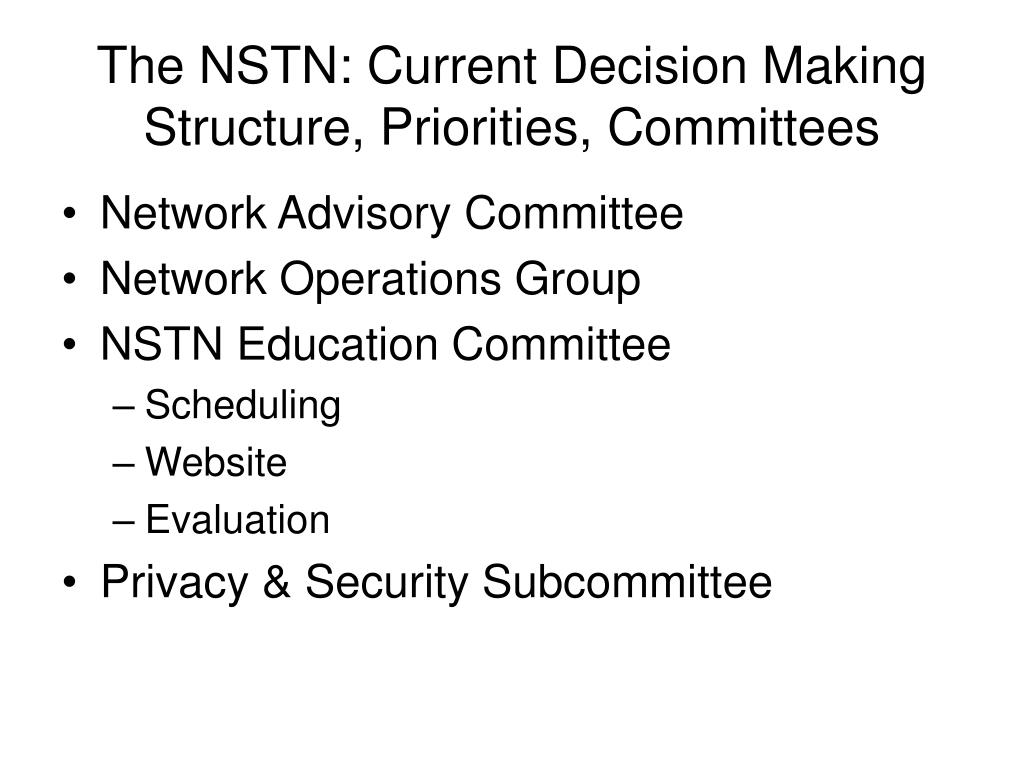 The NSTN: Current Decision Making Structure, Priorities, Committees