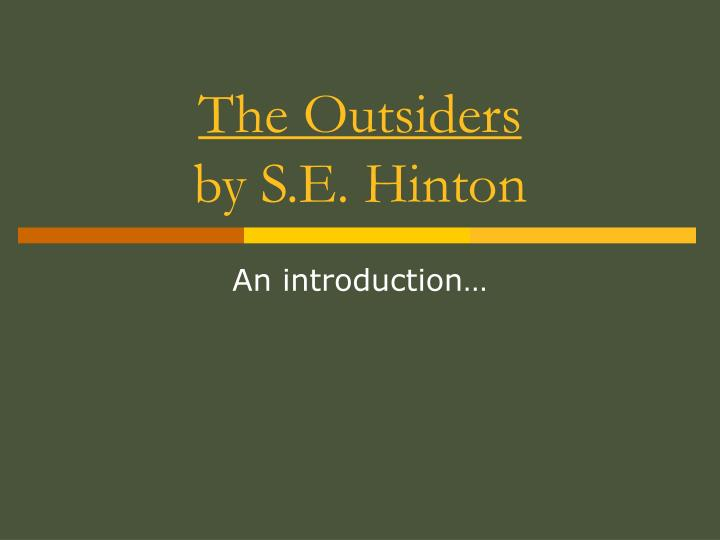 the outsiders by s.e. hinton essay In this book analysis, about the book the outsiders by s e hinton i will discuss character and plot development, as well as the setting, the author's style and my opinions about the book.