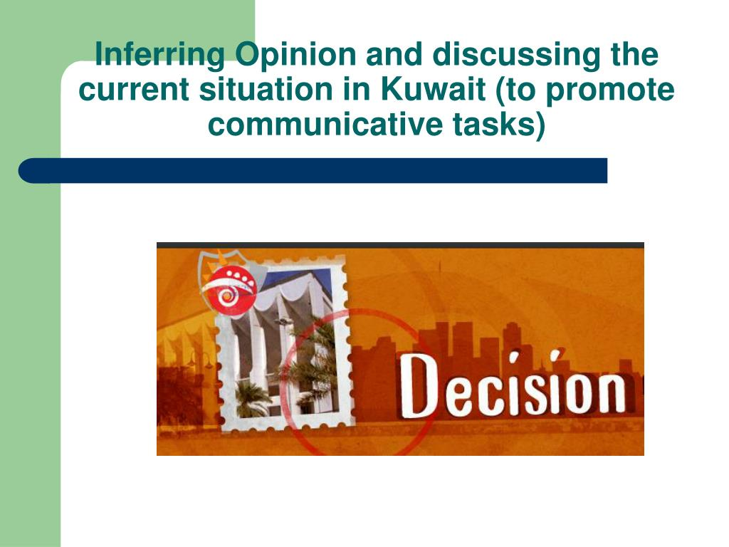 Inferring Opinionand discussing the current situation in Kuwait (to promote communicative tasks)