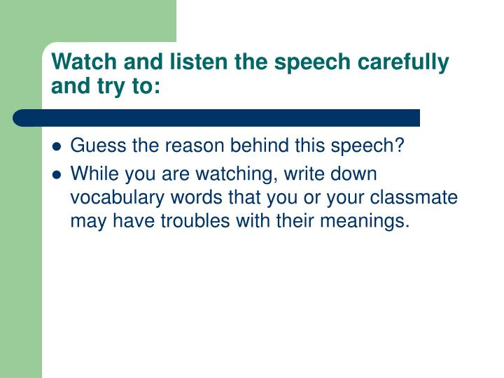 Watch and listen the speech carefully and try to